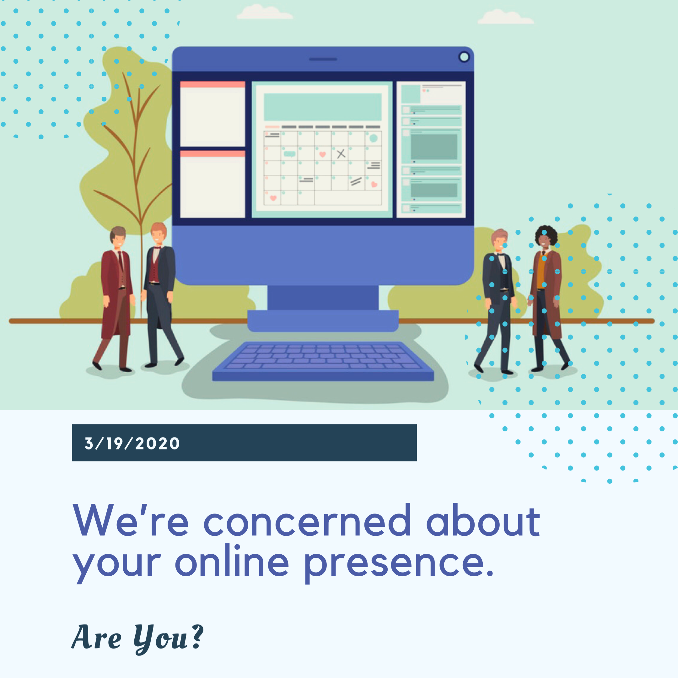 We are concerned about your online presence - are you